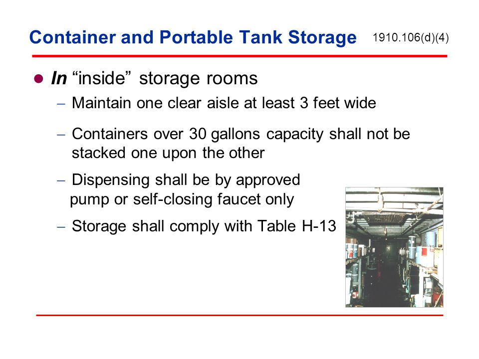 Container and Portable Tank Storage In inside storage rooms Maintain one clear aisle at least 3 feet wide Containers over 30 gallons capacity shall no