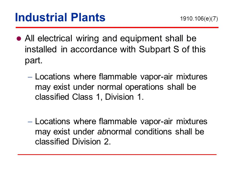 Industrial Plants All electrical wiring and equipment shall be installed in accordance with Subpart S of this part. Locations where flammable vapor-ai
