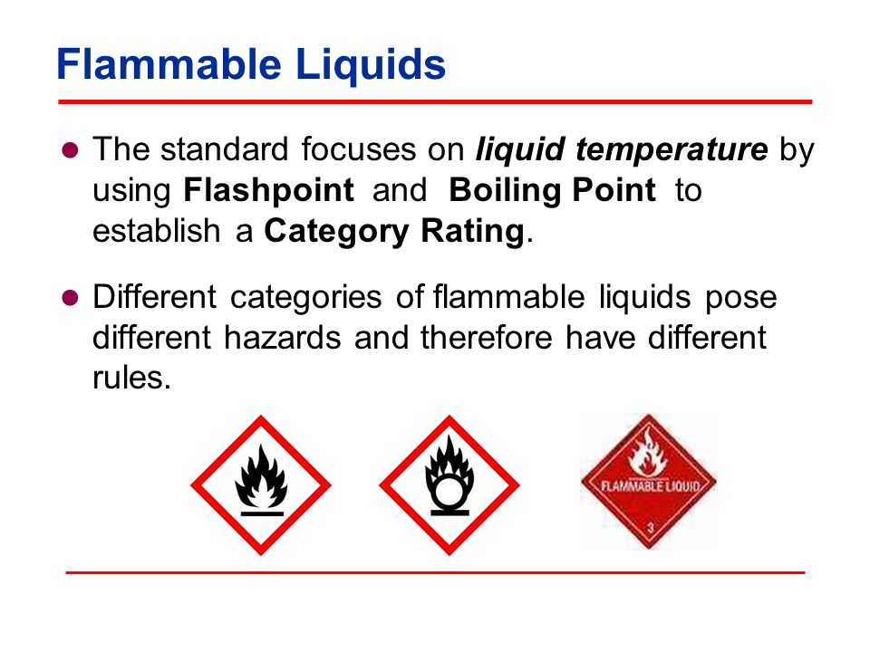 Flammable Liquids The standard focuses on liquid temperature by using Flashpoint and Boiling Point to establish a Category Rating. Different categorie