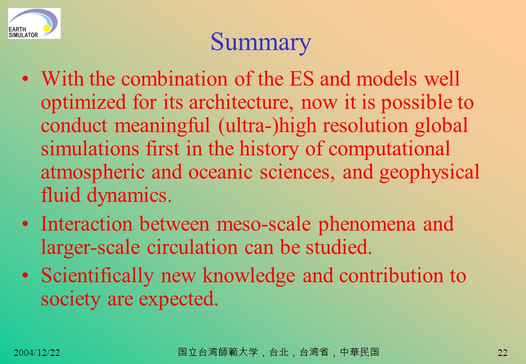 2004/12/22 21 Our ES Project 2004 Mechanism and predictability of atmospheric and oceanic variations induced by interactions between large-scale field and meso-scale phenomena –Project leader: Wataru Ohfuchi –FES models+THORPEX AFES –Sub-project leader: Takeshi Enomoto (ESC) –AGCM OFES –Sub-project leaders: Hideharu Sasaki (ESC), Hirofumi Sakuma (FRCGC), Yukio Maumoto (FRCGC/U.