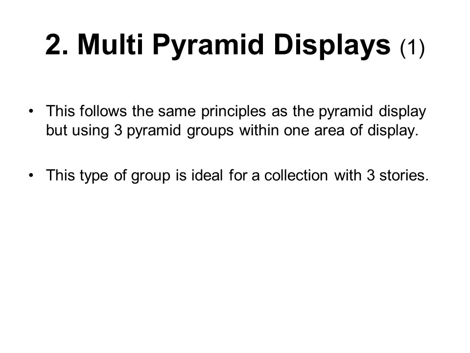 2. Multi Pyramid Displays (1) This follows the same principles as the pyramid display but using 3 pyramid groups within one area of display. This type