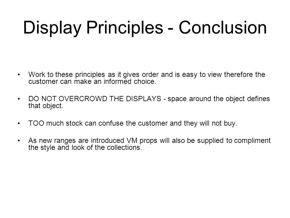 Display Principles - Conclusion Work to these principles as it gives order and is easy to view therefore the customer can make an informed choice.