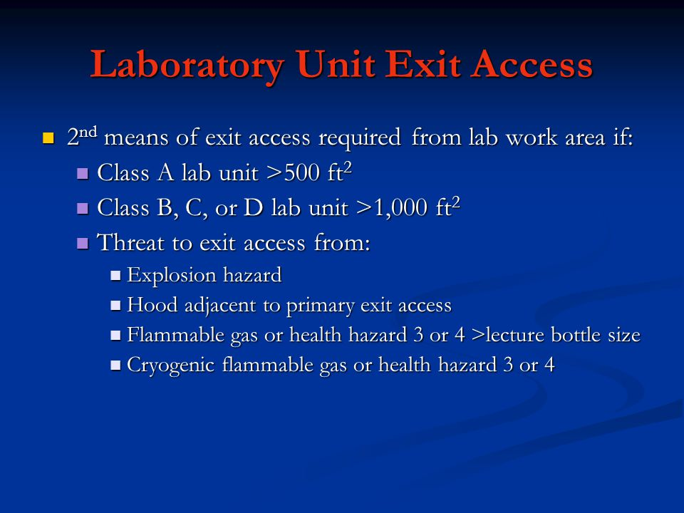 Laboratory Unit Exit Access 2 nd means of exit access required from lab work area if: 2 nd means of exit access required from lab work area if: Class
