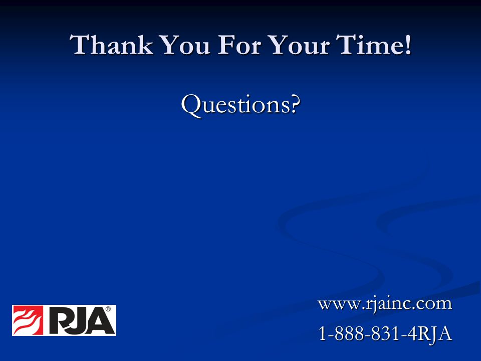 Thank You For Your Time! Questions?www.rjainc.com1-888-831-4RJA