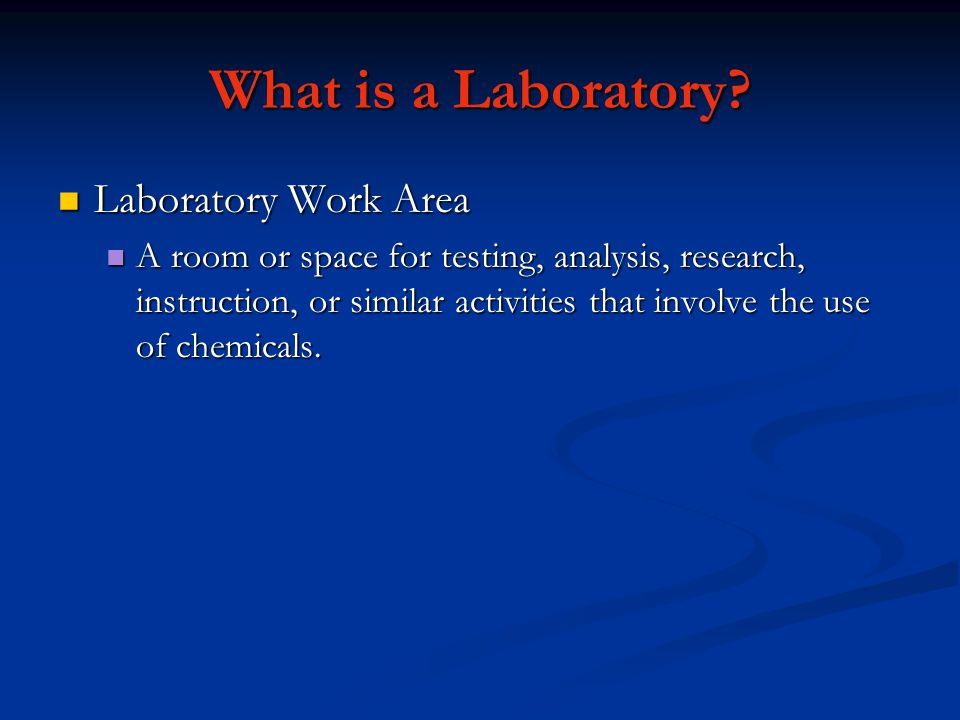 What is a Laboratory? Laboratory Work Area Laboratory Work Area A room or space for testing, analysis, research, instruction, or similar activities th