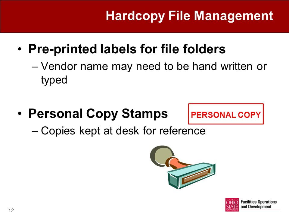 12 Hardcopy File Management Pre-printed labels for file folders –Vendor name may need to be hand written or typed Personal Copy Stamps PERSONAL COPY –Copies kept at desk for reference