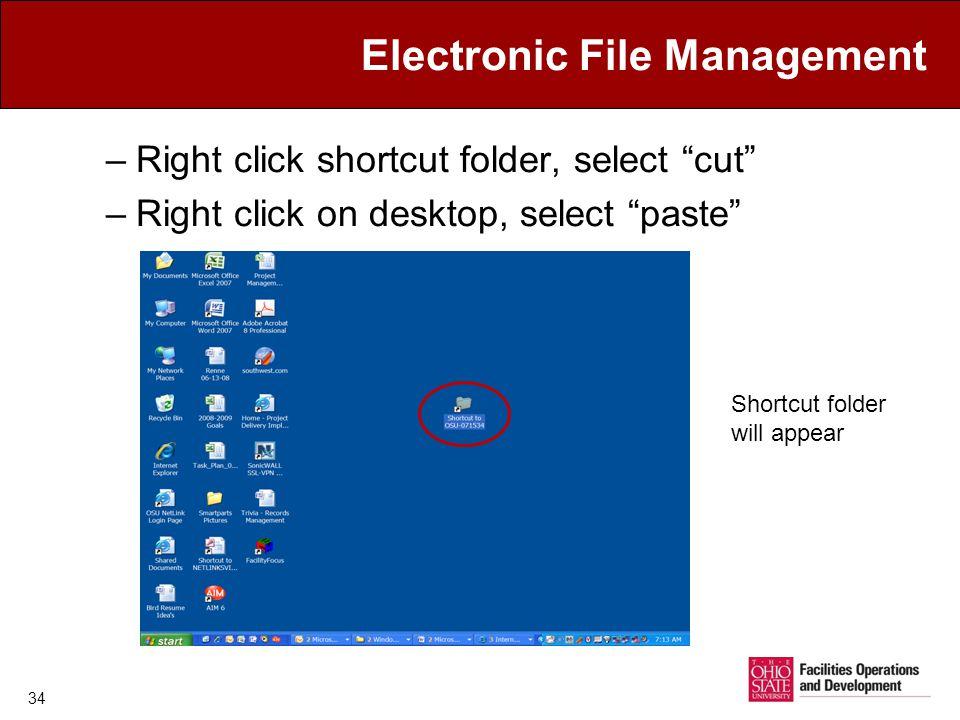 Electronic File Management –Right click shortcut folder, select cut –Right click on desktop, select paste Shortcut folder will appear 34
