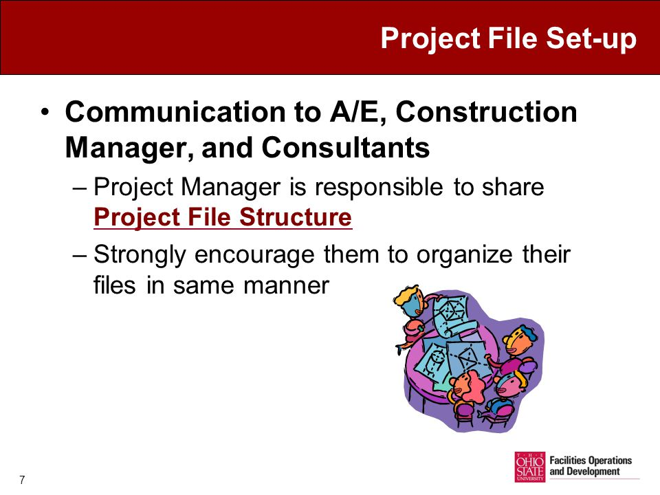 Project File Set-up Communication to A/E, Construction Manager, and Consultants –Project Manager is responsible to share Project File Structure Project File Structure –Strongly encourage them to organize their files in same manner 7