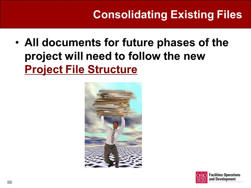 Consolidating Existing Files All documents for future phases of the project will need to follow the new Project File Structure Project File Structure 86