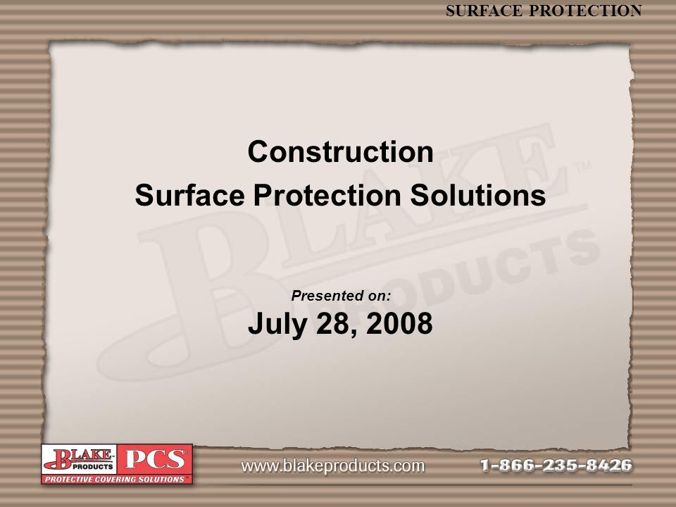 SURFACE PROTECTION Construction Surface Protection Solutions Presented on: July 28, 2008