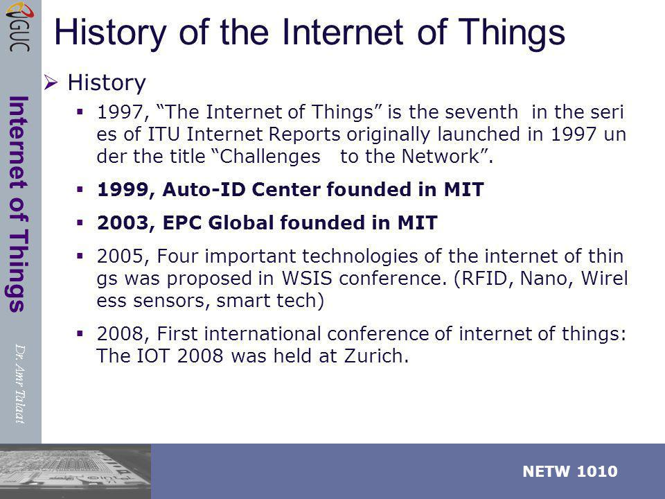Dr. Amr Talaat NETW 1010 Internet of Things History of the Internet of Things History 1997, The Internet of Things is the seventh in the seri es of IT