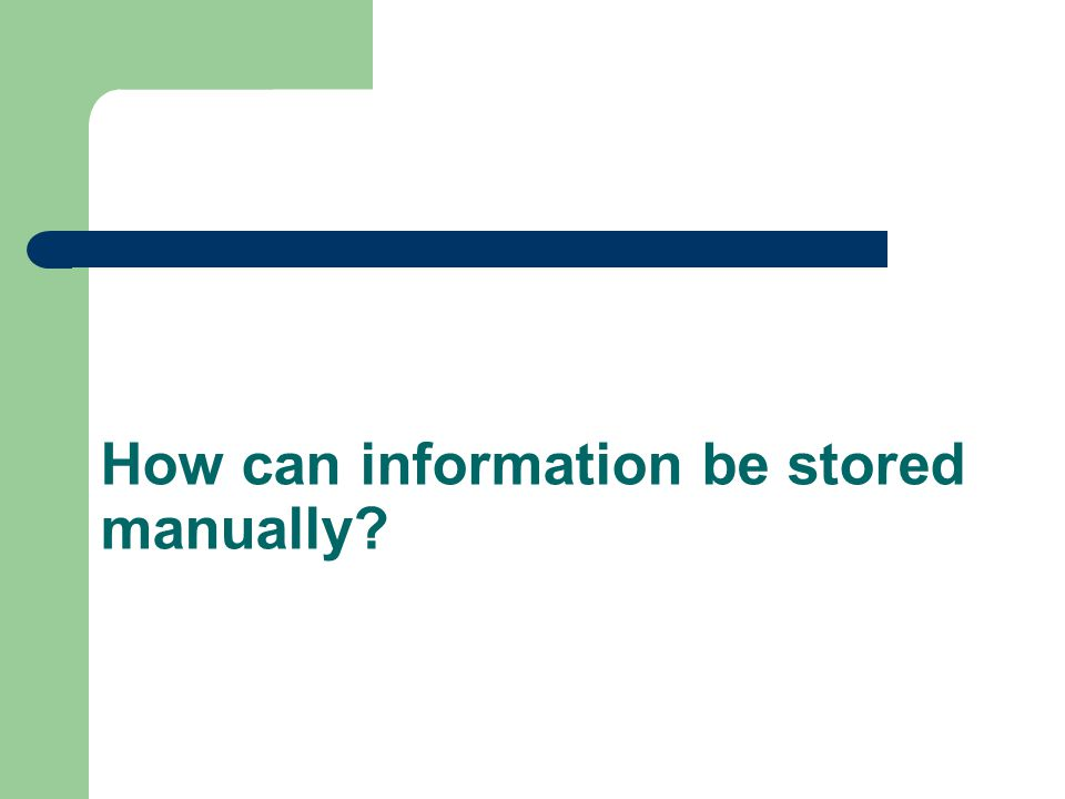How can information be stored manually?