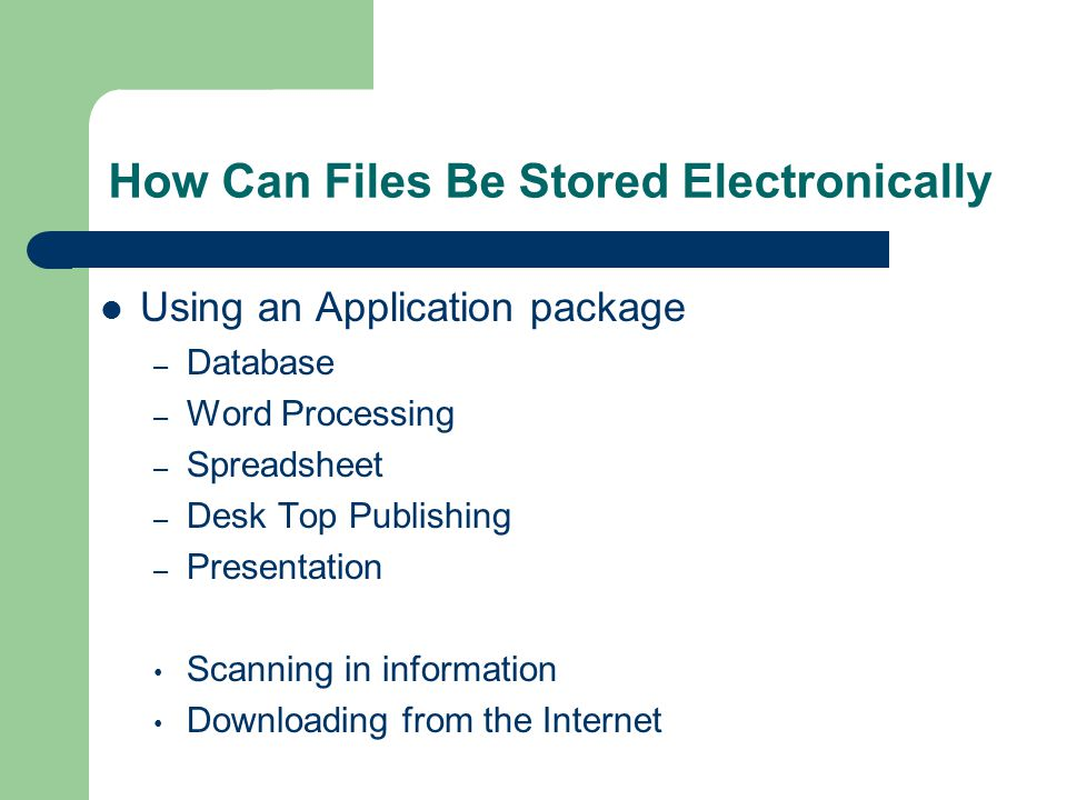 How Can Files Be Stored Electronically Using an Application package – Database – Word Processing – Spreadsheet – Desk Top Publishing – Presentation Sc