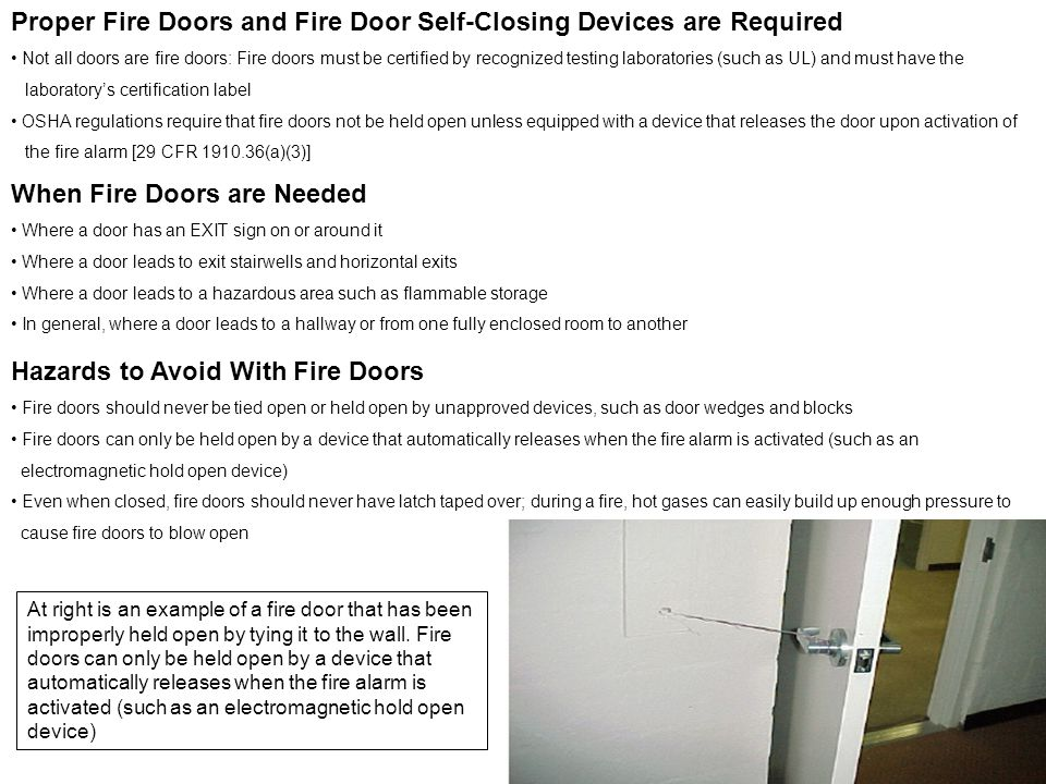 Proper Fire Doors and Fire Door Self-Closing Devices are Required Not all doors are fire doors: Fire doors must be certified by recognized testing lab