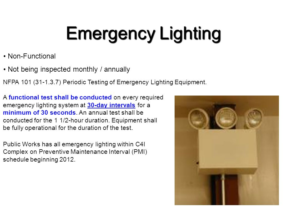Emergency Lighting NFPA 101 (31-1.3.7) Periodic Testing of Emergency Lighting Equipment. A functional test shall be conducted on every required emerge