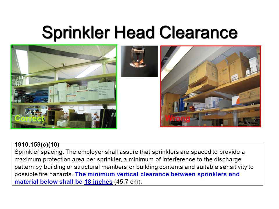 Sprinkler Head Clearance 1910.159(c)(10) Sprinkler spacing. The employer shall assure that sprinklers are spaced to provide a maximum protection area