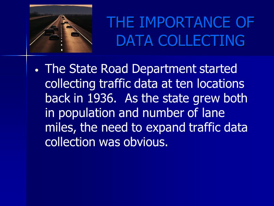 THE IMPORTANCE OF DATA COLLECTING The value of good traffic data became apparent early on in the evolution of the national Department of Transportation (DOT) and eventually the Federal Highway Administration (FHWA).
