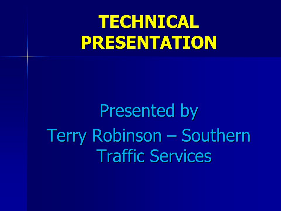 TECHNICAL PRESENTATION Presented by Terry Robinson – Southern Traffic Services
