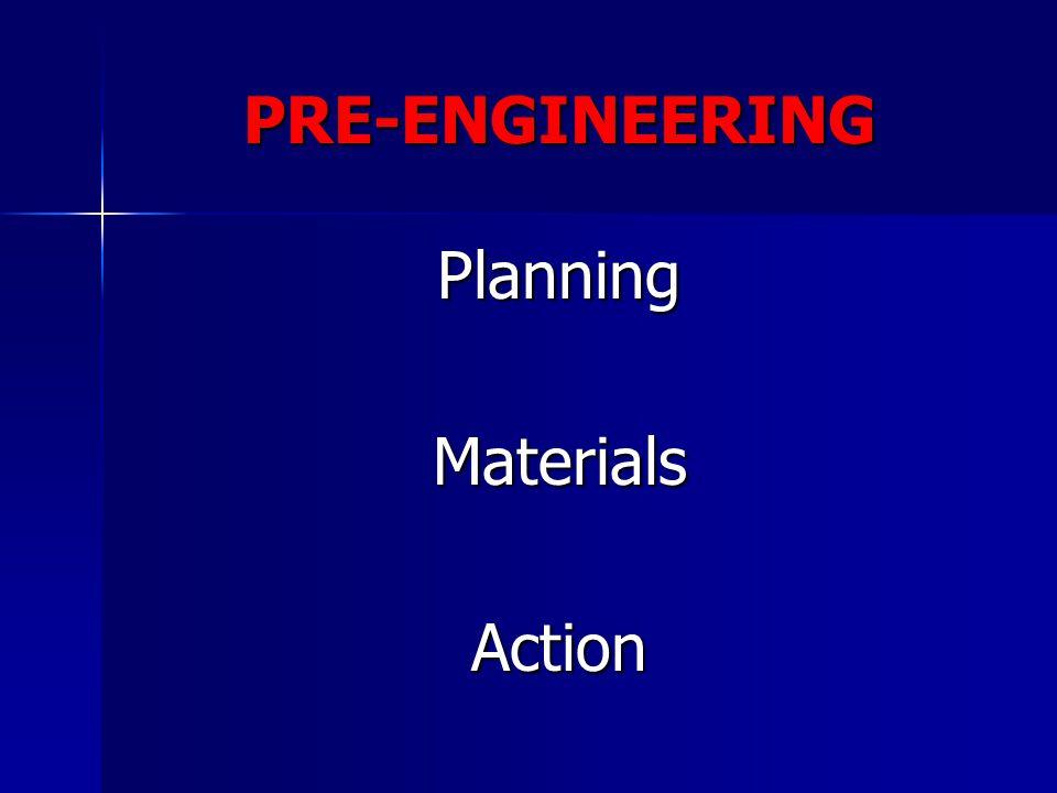 PRE-ENGINEERING PlanningMaterialsAction