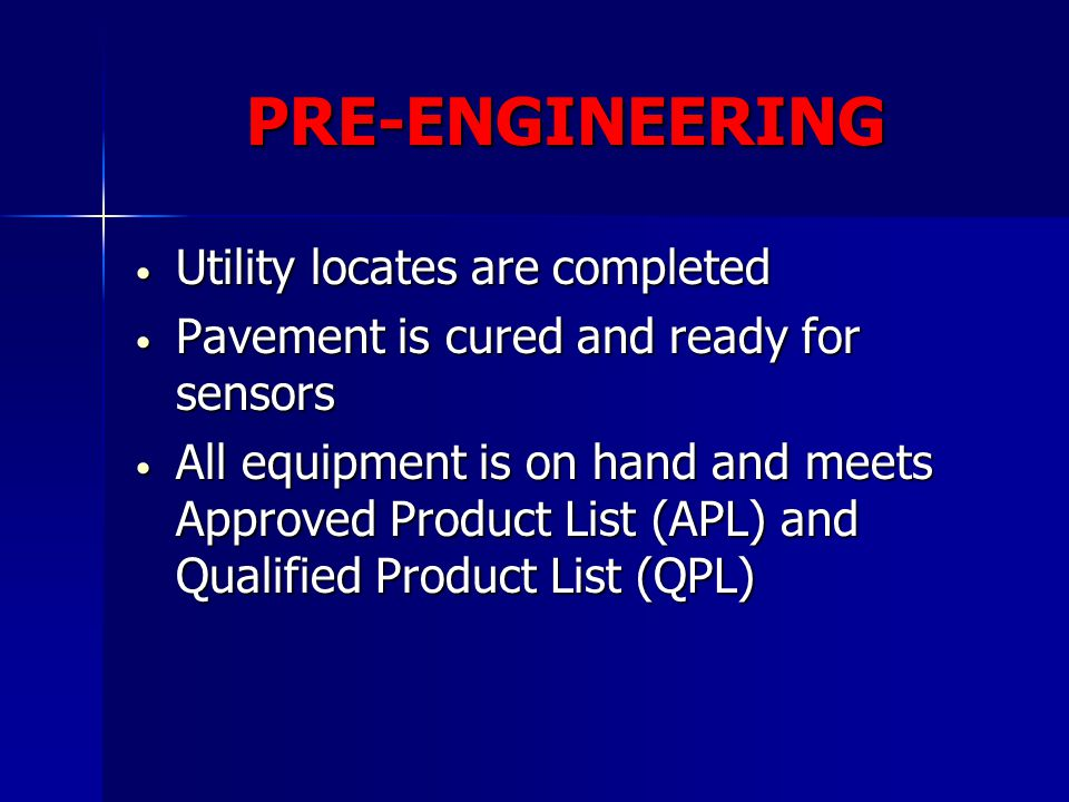 PRE-ENGINEERING Utility locates are completed Utility locates are completed Pavement is cured and ready for sensors Pavement is cured and ready for se