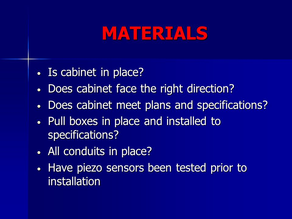 MATERIALS Is cabinet in place? Is cabinet in place? Does cabinet face the right direction? Does cabinet face the right direction? Does cabinet meet pl