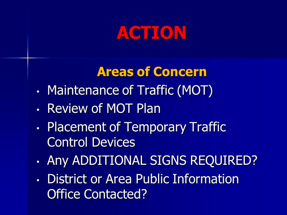 ACTION Areas of Concern Maintenance of Traffic (MOT) Maintenance of Traffic (MOT) Review of MOT Plan Review of MOT Plan Placement of Temporary Traffic