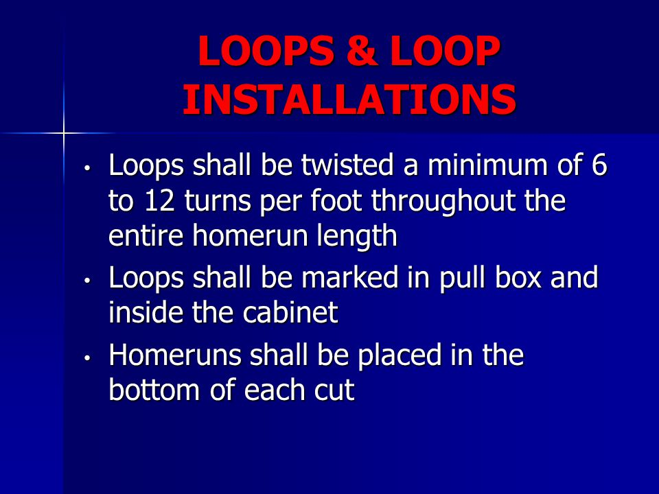 LOOPS & LOOP INSTALLATIONS Loops shall be twisted a minimum of 6 to 12 turns per foot throughout the entire homerun length Loops shall be twisted a mi