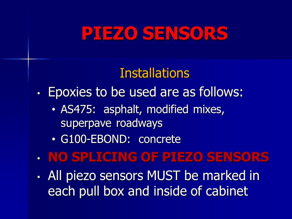 PIEZO SENSORS Installations Epoxies to be used are as follows: Epoxies to be used are as follows: AS475: asphalt, modified mixes, superpave roadways A