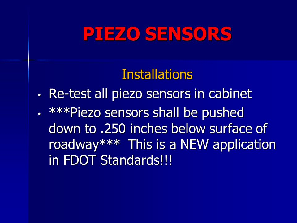 PIEZO SENSORS Installations Re-test all piezo sensors in cabinet Re-test all piezo sensors in cabinet ***Piezo sensors shall be pushed down to.250 inc