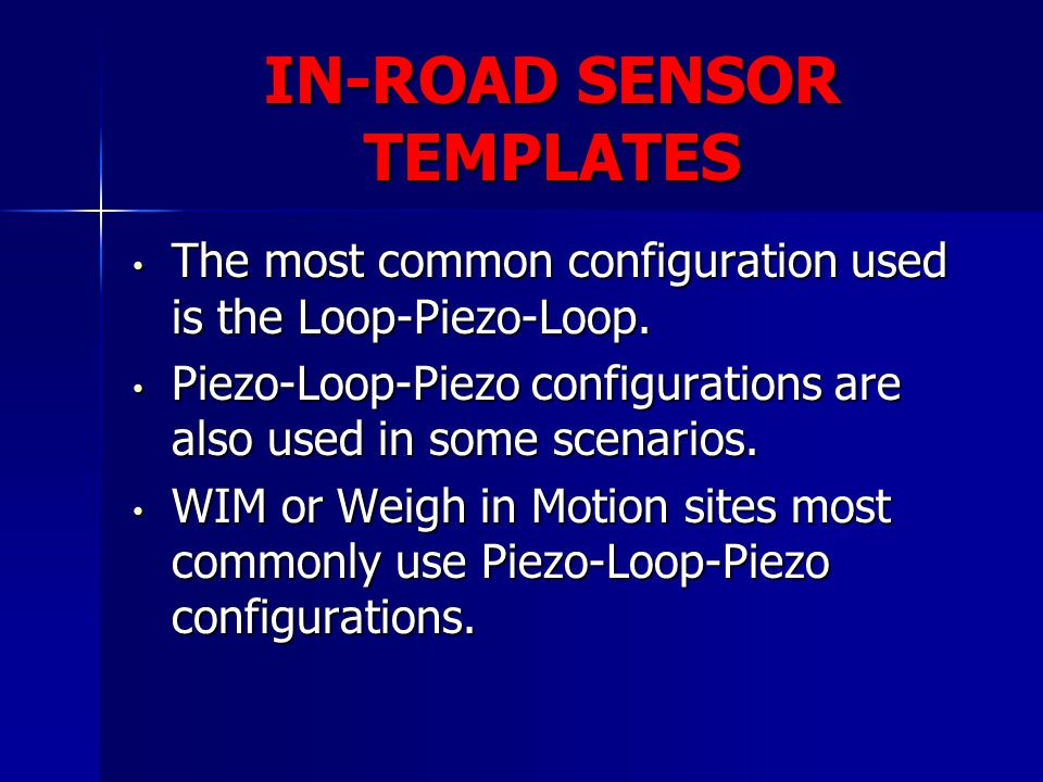 IN-ROAD SENSOR TEMPLATES The most common configuration used is the Loop-Piezo-Loop. The most common configuration used is the Loop-Piezo-Loop. Piezo-L