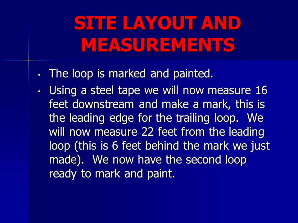 SITE LAYOUT AND MEASUREMENTS The loop is marked and painted. The loop is marked and painted. Using a steel tape we will now measure 16 feet downstream