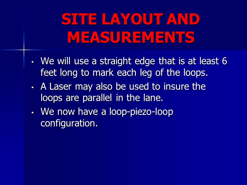SITE LAYOUT AND MEASUREMENTS We will use a straight edge that is at least 6 feet long to mark each leg of the loops. We will use a straight edge that
