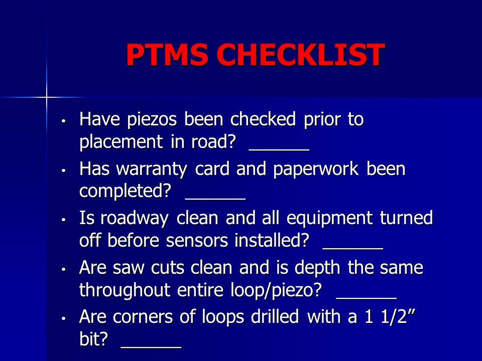 PTMS CHECKLIST Have piezos been checked prior to placement in road? ______ Have piezos been checked prior to placement in road? ______ Has warranty ca