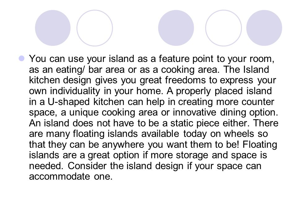 You can use your island as a feature point to your room, as an eating/ bar area or as a cooking area. The Island kitchen design gives you great freedo
