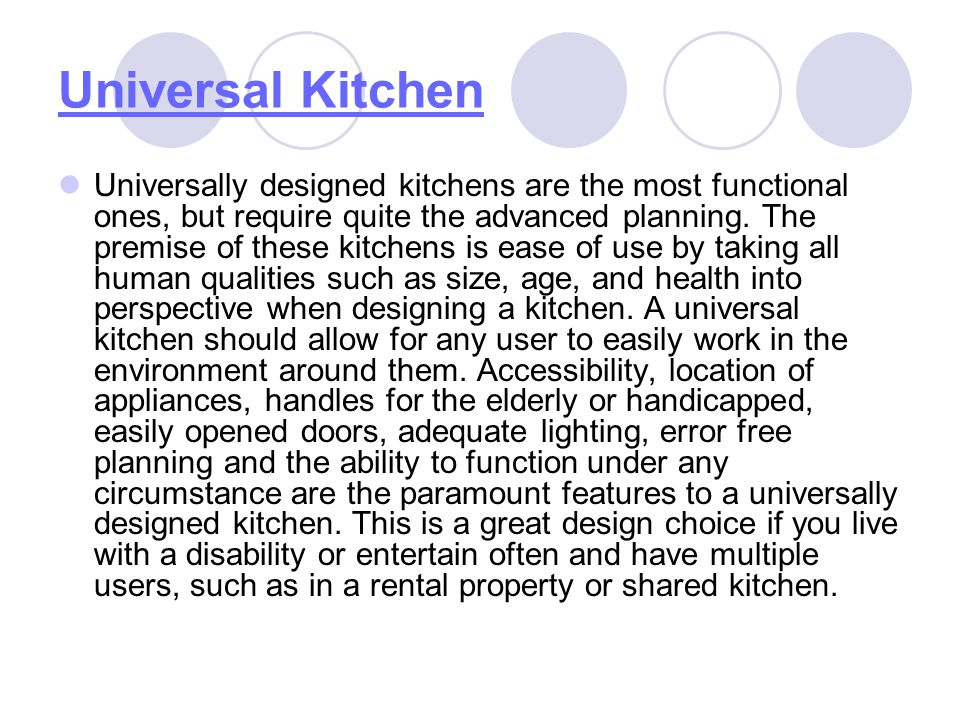 Universal Kitchen Universally designed kitchens are the most functional ones, but require quite the advanced planning. The premise of these kitchens i