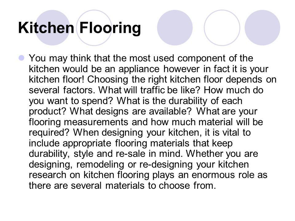 Kitchen Flooring You may think that the most used component of the kitchen would be an appliance however in fact it is your kitchen floor! Choosing th