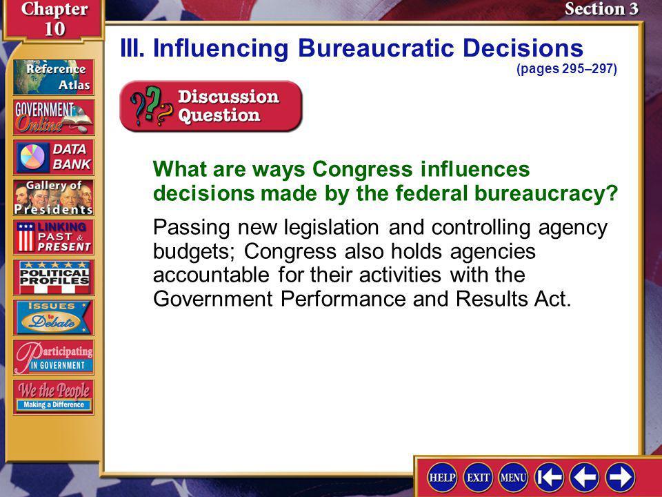 Section 3-7 A.Congress has an important influence over bureaucrats. III.Influencing Bureaucratic Decisions (pages 295–297) B.Congress can influence de