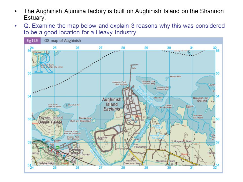 The Aughinish Alumina factory is built on Aughinish Island on the Shannon Estuary. Q. Examine the map below and explain 3 reasons why this was conside