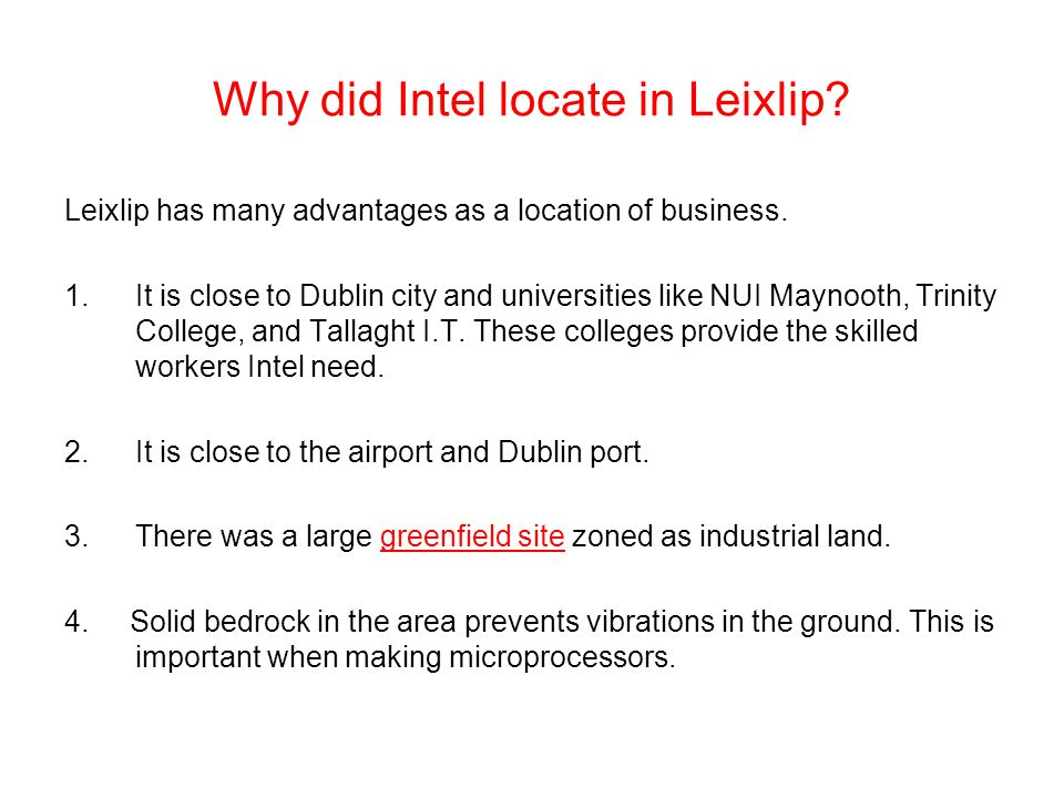 Why did Intel locate in Leixlip? Leixlip has many advantages as a location of business. 1.It is close to Dublin city and universities like NUI Maynoot