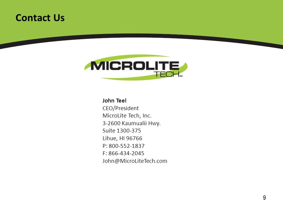 9 Contact Us John Teel CEO/President MicroLite Tech, Inc.