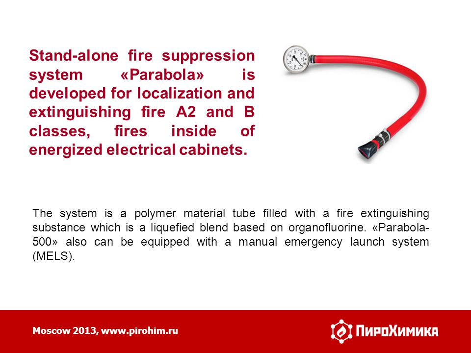 3 Moscow 2013, www.pirohim.ru Stand-alone fire suppression system «Parabola» is developed for localization and extinguishing fire A2 and B classes, fi