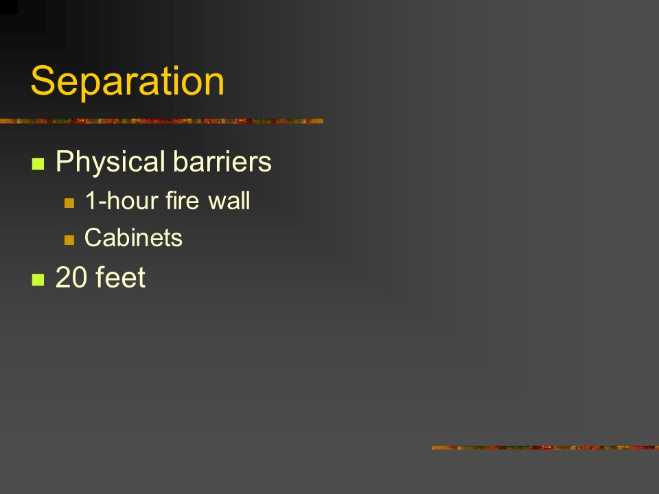 Separation Physical barriers 1-hour fire wall Cabinets 20 feet