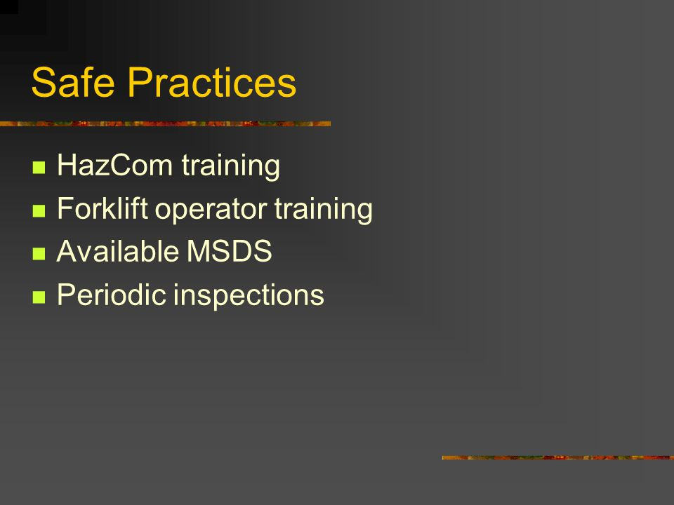 Safe Practices HazCom training Forklift operator training Available MSDS Periodic inspections