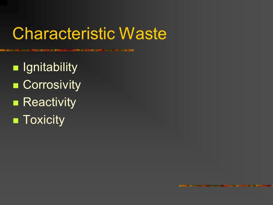 Characteristic Waste Ignitability Corrosivity Reactivity Toxicity