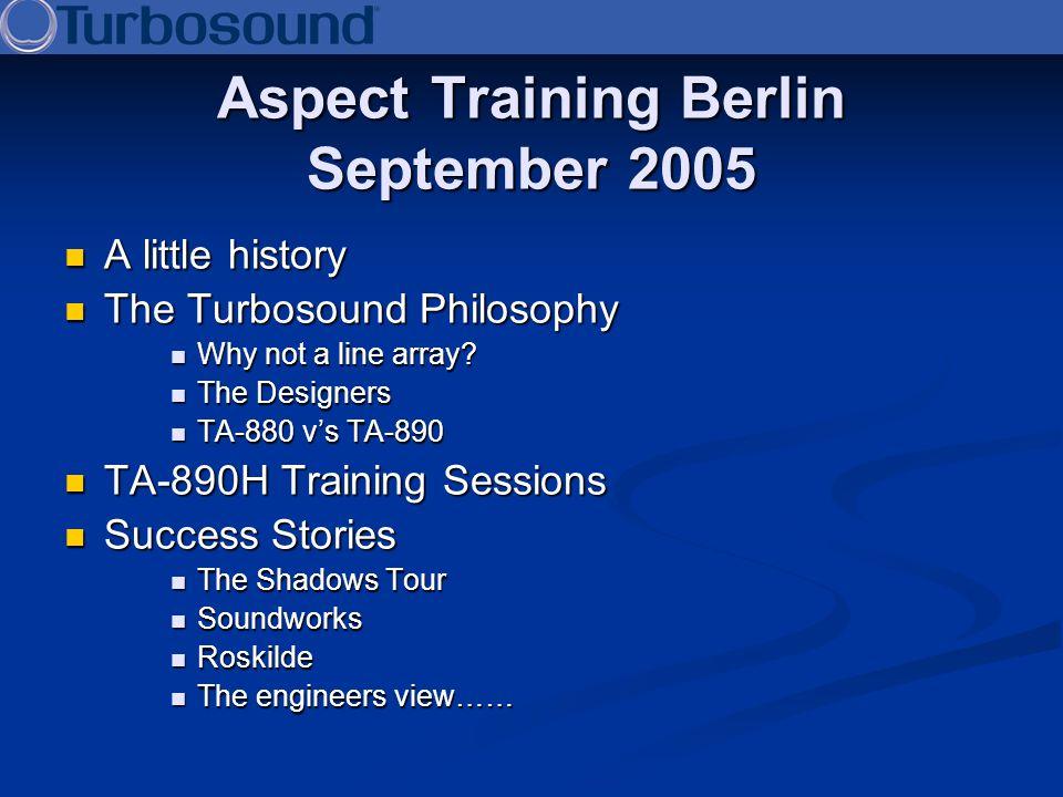 Aspect Training Berlin September 2005 A little history A little history The Turbosound Philosophy The Turbosound Philosophy Why not a line array? Why