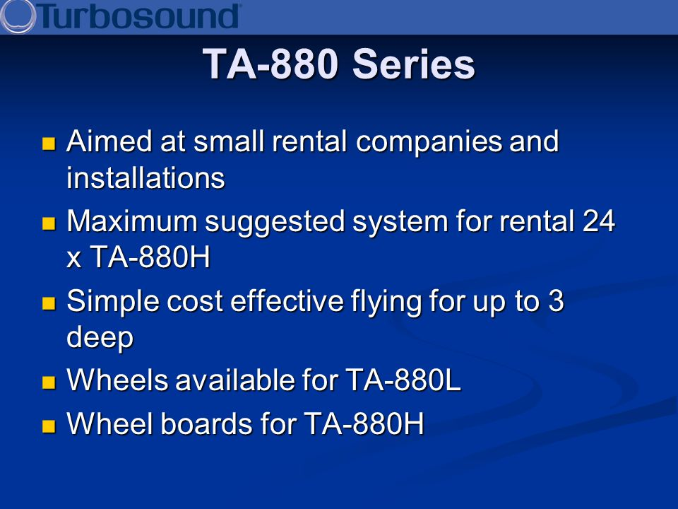 TA-880 Series Aimed at small rental companies and installations Aimed at small rental companies and installations Maximum suggested system for rental