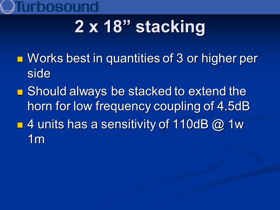2 x 18 stacking Works best in quantities of 3 or higher per side Works best in quantities of 3 or higher per side Should always be stacked to extend t