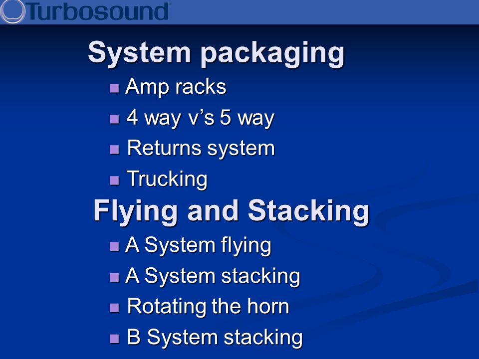 System packaging Amp racks Amp racks 4 way vs 5 way 4 way vs 5 way Returns system Returns system Trucking Trucking Flying and Stacking A System flying
