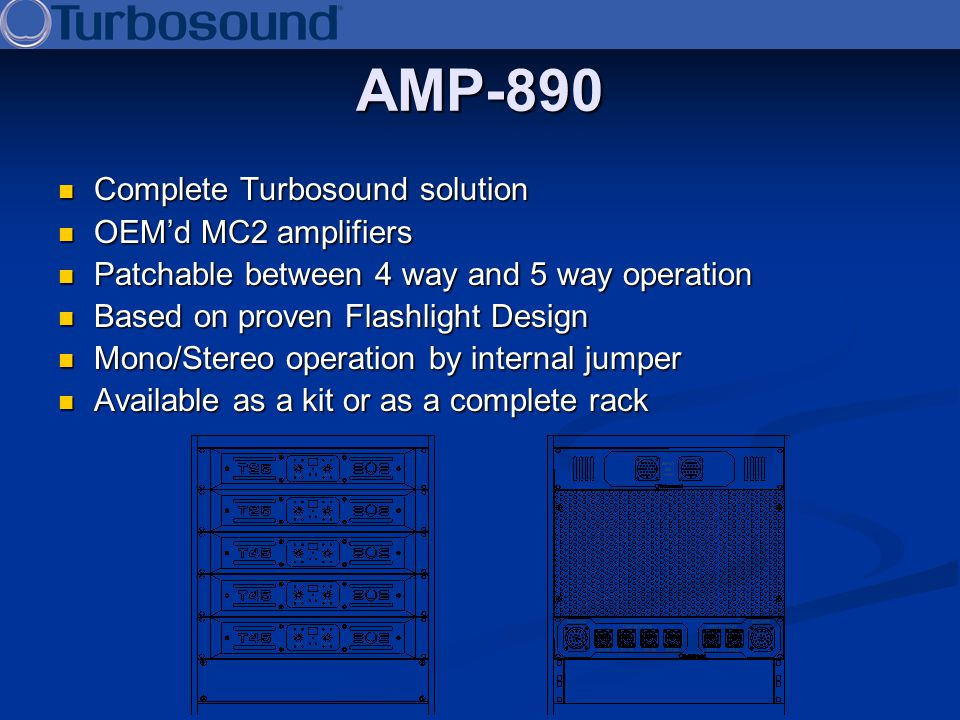 AMP-890 Complete Turbosound solution Complete Turbosound solution OEMd MC2 amplifiers OEMd MC2 amplifiers Patchable between 4 way and 5 way operation
