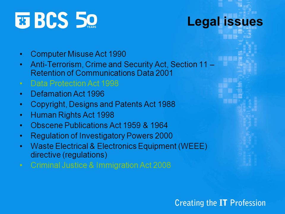 Legal issues Computer Misuse Act 1990 Anti-Terrorism, Crime and Security Act, Section 11 – Retention of Communications Data 2001 Data Protection Act 1